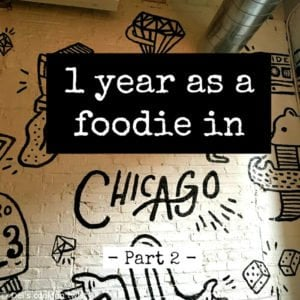 Celebrating 1 year as a foodie in Chicago (Part 2)